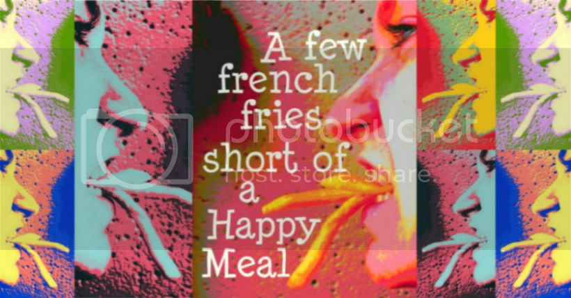 A Few French Fries Short of a Happy Meal